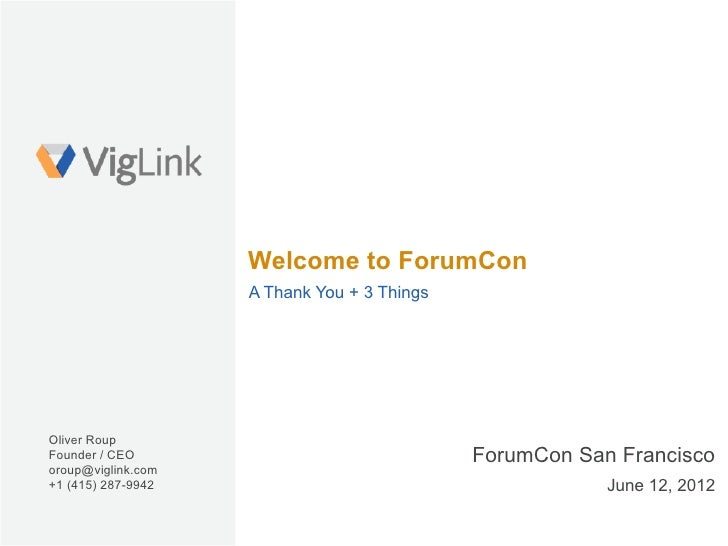 Welcome to ForumCon                    A Thank You + 3 ThingsOliver RoupFounder / CEO                                Forum...