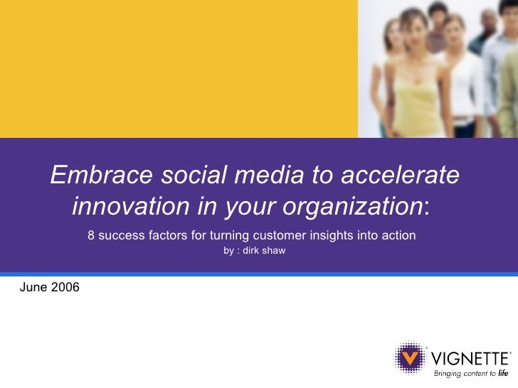 Embrace social media to accelerate innovation in your organization :  8 success factors for turning customer insights into...