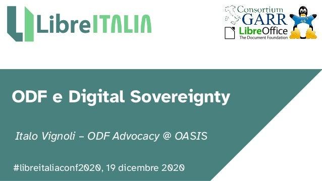 #libreitaliaconf2020, 19 dicembre 2020 ODF e Digital Sovereignty Italo Vignoli – ODF Advocacy @ OASIS