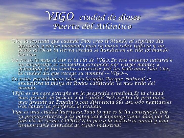 VIGO   ciudad de dioses Puerta del Atlántico <ul><li>Dice la leyenda que cuando Dios creo el Mundo al séptimo día descansó...