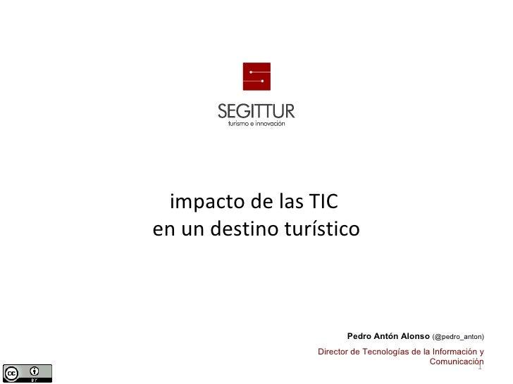 impacto de las TICen un destino turístico                         Pedro Antón Alonso (@pedro_anton)                  Direc...