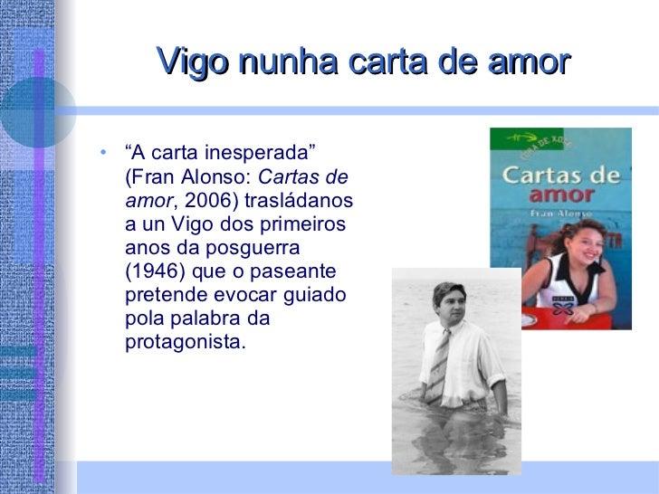 """Vigo nunha carta de amor <ul><li>"""" A carta inesperada"""" (Fran Alonso:  Cartas de amor , 2006) trasládanos a un Vigo dos pri..."""