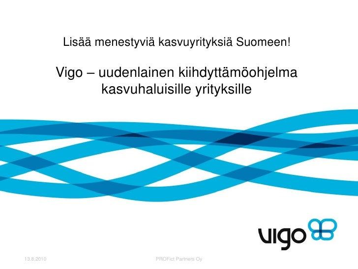 Lisää menestyviä kasvuyrityksiä Suomeen!              Vigo – uudenlainen kiihdyttämöohjelma                    kasvuhaluis...