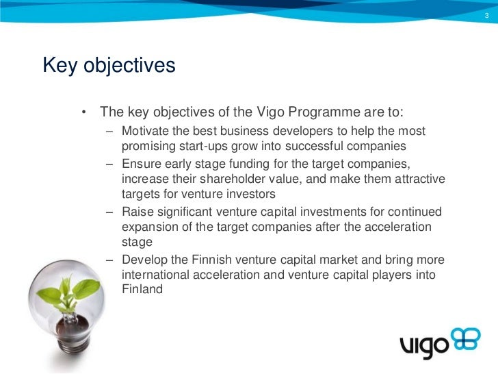 Key objectives<br />The key objectives of the Vigo Programme are to: <br />Motivate the best business developers to help t...