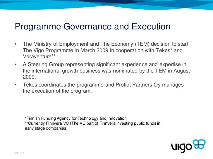 Programme Governance and Execution <br />The Ministry of Employment and The Economy (TEM) decision to start The Vigo Progr...
