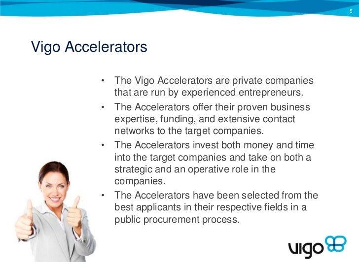 VigoAccelerators<br />The Vigo Accelerators are private companies that are run by experienced entrepreneurs. <br />The Acc...