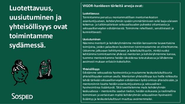 Luotettavuus, uusiutuminen ja yhteisöllisyys ovat toimintamme sydämessä. VIGOR-hankkeen tärkeitä arvoja ovat: Luotettavuus...