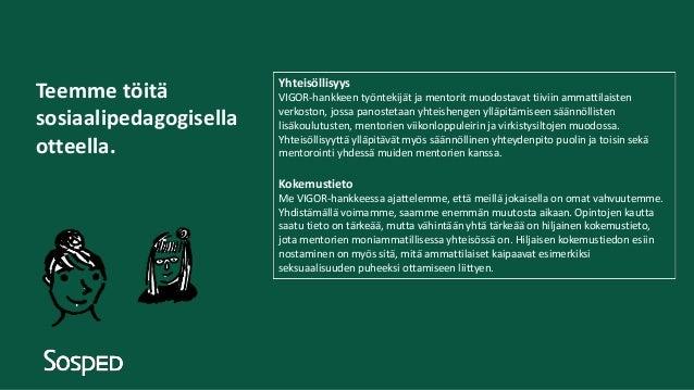Teemme töitä sosiaalipedagogisella otteella. Yhteisöllisyys VIGOR-hankkeen työntekijät ja mentorit muodostavat tiiviin amm...