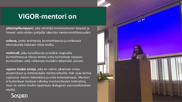 yhteistyökumppani, joka selvittää mentoroitavien tarpeet ja toiveet sekä näiden pohjalta rakentaa mentorointitilaisuuden. ...