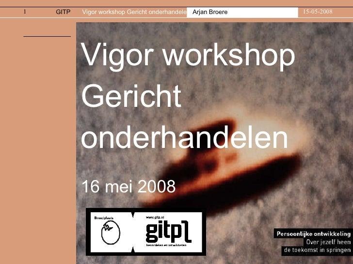Vigor workshop Gericht onderhandelen 16 mei 2008