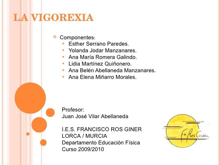 LA VIGOREXIA   <ul><li>Componentes : </li></ul><ul><ul><li>Esther Serrano Paredes. </li></ul></ul><ul><ul><li>Yolanda Joda...