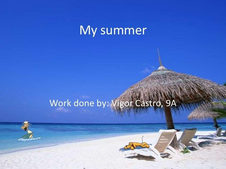 My summerWork done by: Vigor Castro, 9A
