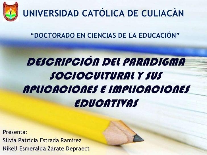 """UNIVERSIDAD CATÓLICA DE CULIACÀN          """"DOCTORADO EN CIENCIAS DE LA EDUCACIÓN""""       DESCRIPCIÓN DEL PARADIGMA         ..."""