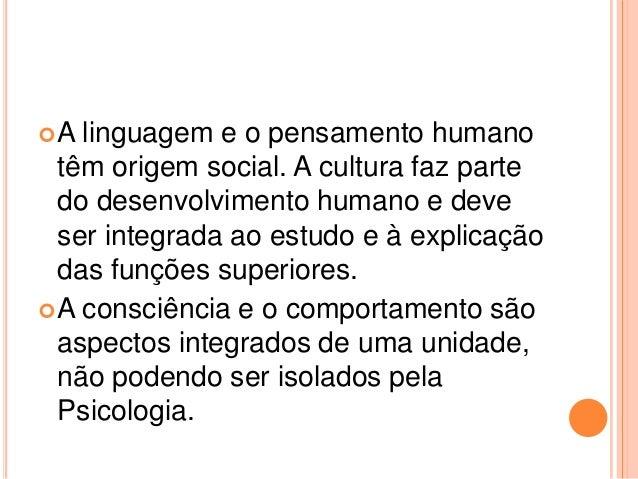 A  linguagem e o pensamento humano  têm origem social. A cultura faz parte  do desenvolvimento humano e deve  ser integra...