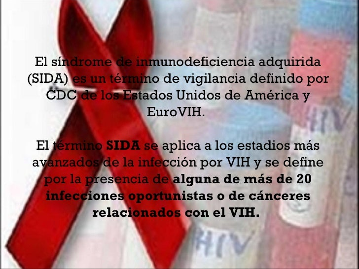 El síndrome de inmunodeficiencia adquirida (SIDA) es un término de vigilancia definido por CDC de los Estados Unidos de Am...
