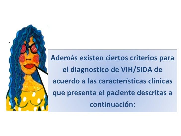 Además existen ciertos criterios para el diagnostico de VIH/SIDA de acuerdo a las características clínicas que presenta el...