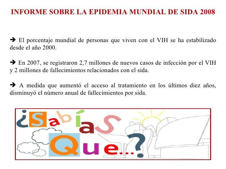 <ul><li>INFORME SOBRE LA EPIDEMIA MUNDIAL DE SIDA 2008 </li></ul><ul><li>El porcentaje mundial de personas que viven con e...