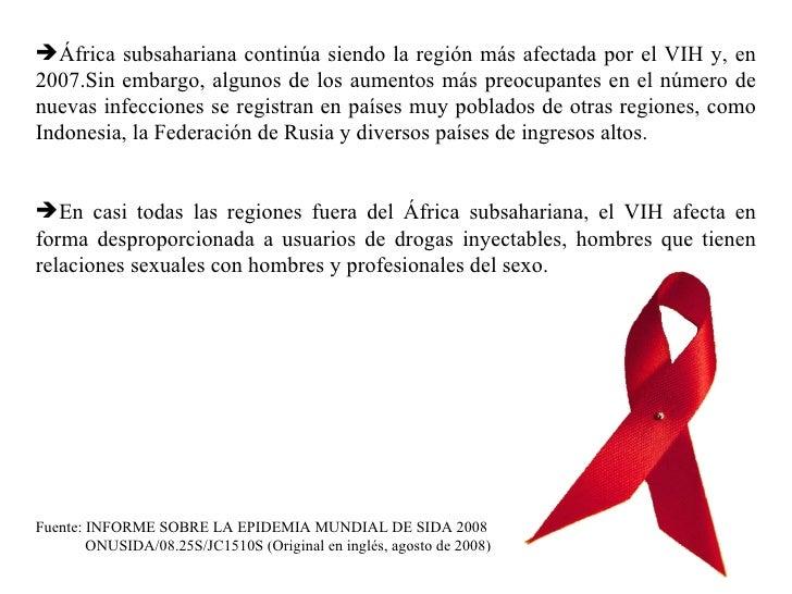 <ul><li>África subsahariana continúa siendo la región más afectada por el VIH y, en 2007.Sin embargo, algunos de los aumen...