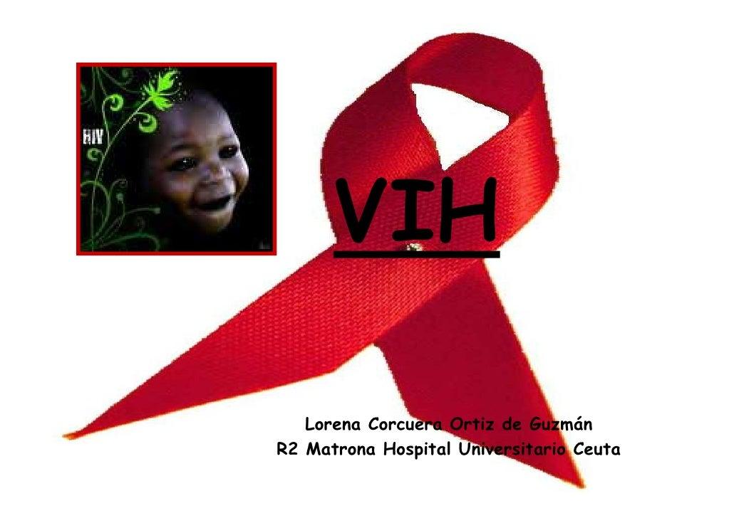 VIH   Lorena Corcuera Ortiz de GuzmánR2 Matrona Hospital Universitario Ceuta