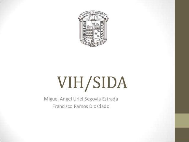 VIH/SIDA Miguel Angel Uriel Segovia Estrada Francisco Ramos Diosdado