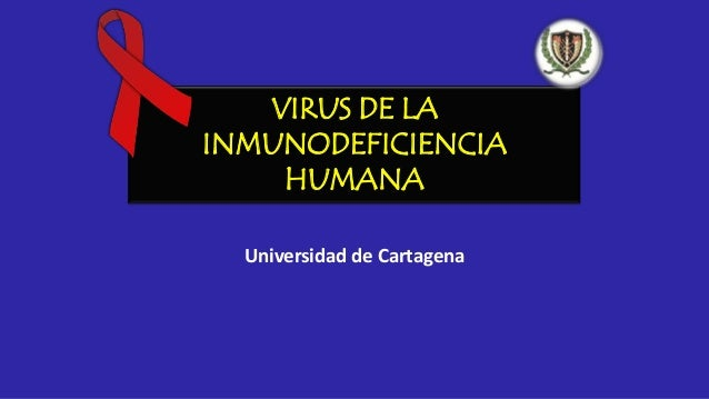 VIRUS DE LA INMUNODEFICIENCIA HUMANA Universidad de Cartagena