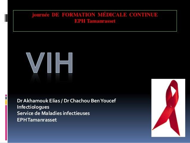 journée DE FORMATION MÉDICALE CONTINUE  EPH Tamanrasset  Dr Akhamouk Elias / Dr Chachou Ben Youcef  Infectiologues  Servic...