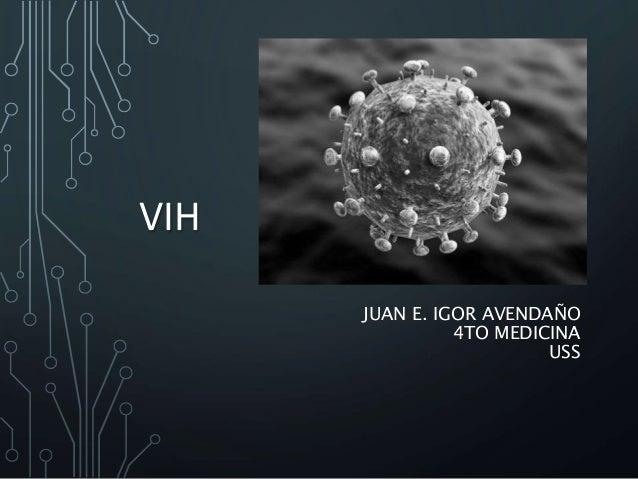VIH JUAN E. IGOR AVENDAÑO 4TO MEDICINA USS
