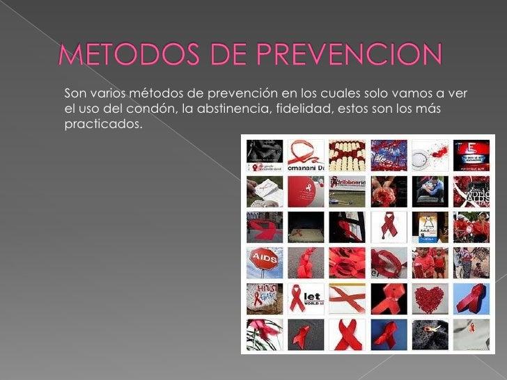 METODOS DE PREVENCION<br />Son varios métodos de prevención en los cuales solo vamos a ver el uso del condón, la abstinenc...