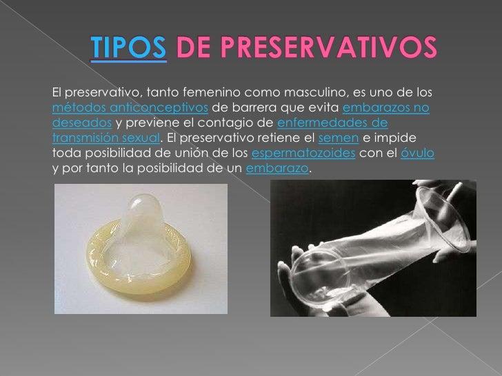 TIPOS DE PRESERVATIVOS<br />El preservativo, tanto femenino como masculino, es uno de los métodos anticonceptivos de barre...
