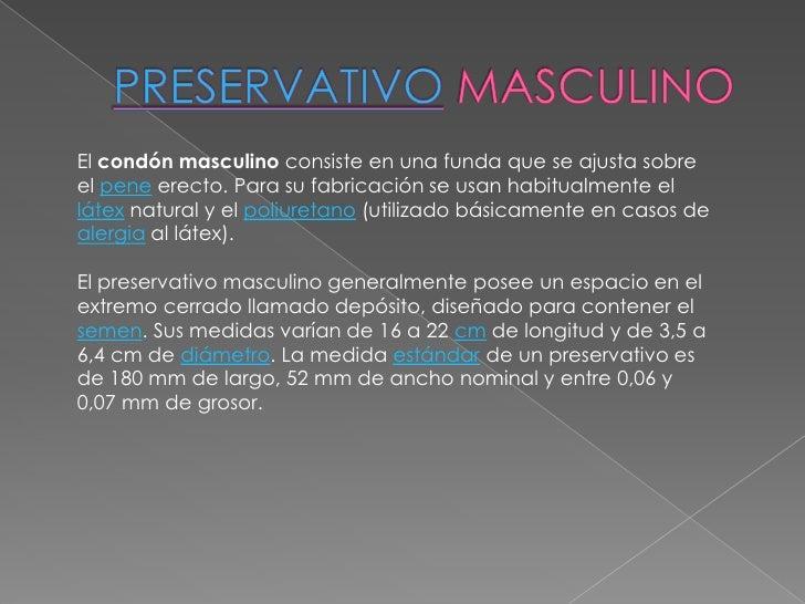 PRESERVATIVO MASCULINO<br />El condón masculino consiste en una funda que se ajusta sobre el pene erecto. Para su fabricac...