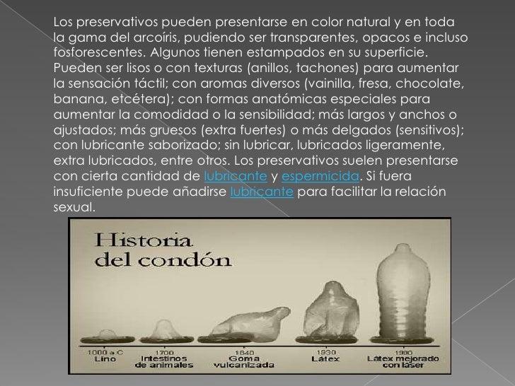Los preservativos pueden presentarse en color natural y en toda la gama del arcoíris, pudiendo ser transparentes, opacos e...