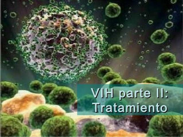 VIH parte II:VIH parte II: TratamientoTratamiento