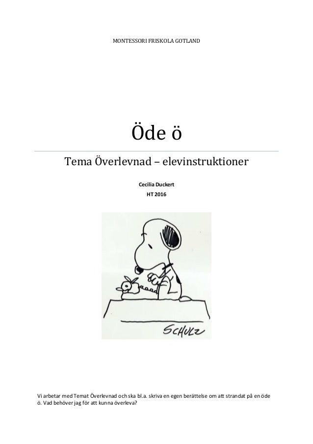 MONTESSORI FRISKOLA GOTLAND Öde ö Tema Överlevnad – elevinstruktioner Cecilia Duckert HT 2016 Vi arbetar med Temat Överlev...