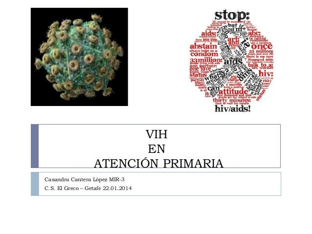 VIH EN ATENCIÓN PRIMARIA Casandra Cantera López MIR-3 C.S. El Greco – Getafe 22.01.2014