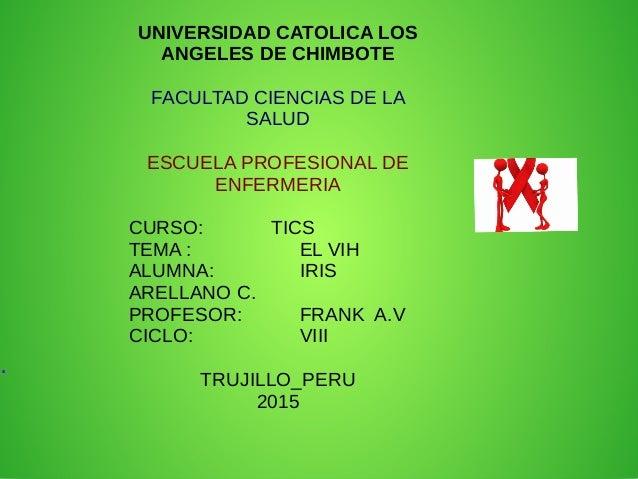 . UNIVERSIDAD CATOLICA LOS ANGELES DE CHIMBOTE FACULTAD CIENCIAS DE LA SALUD ESCUELA PROFESIONAL DE ENFERMERIA CURSO: TICS...