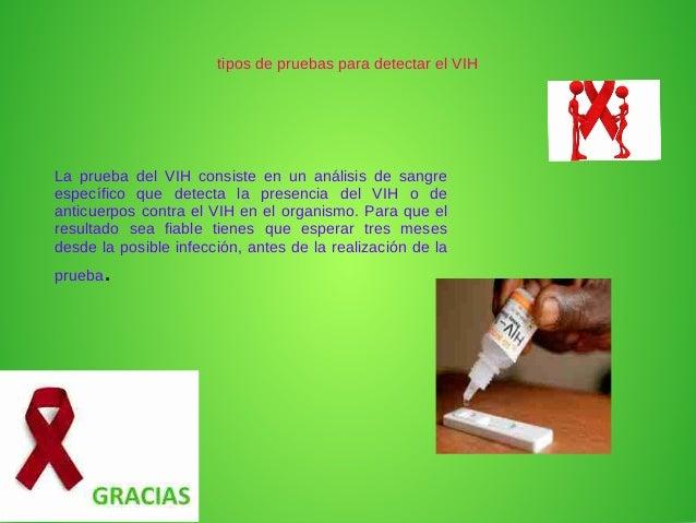 tipos de pruebas para detectar el VIH La prueba del VIH consiste en un análisis de sangre específico que detecta la presen...