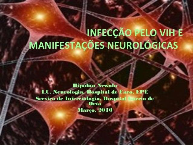 INFECÇÃO PELO VIH E MANIFESTAÇÕES NEUROLÓGICAS Hipólito Nzwalo I.C. Neurologia, Hospital de Faro, EPE Serviço de Infecciol...