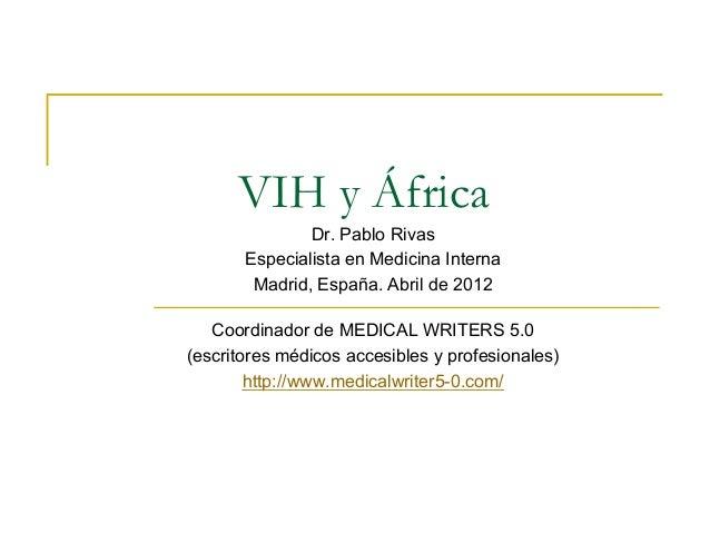 VIH y África               Dr. Pablo Rivas       Especialista en Medicina Interna        Madrid, España. Abril de 2012   C...