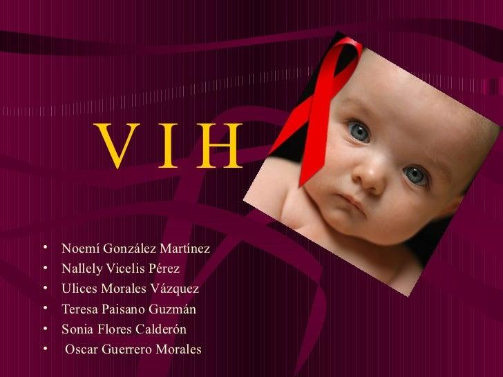 VIH•   Noemí González Martínez•   Nallely Vicelis Pérez•   Ulices Morales Vázquez•   Teresa Paisano Guzmán•   Sonia Flores...