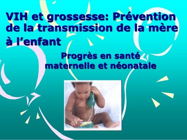 VIH et grossesse: Prévention de la transmission de la mère à l'enfant Progrès en santé maternelle et néonatale