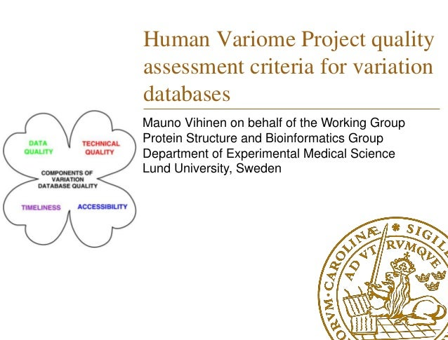 Human Variome Project quality assessment criteria for variation databases Mauno Vihinen on behalf of the Working Group Pro...