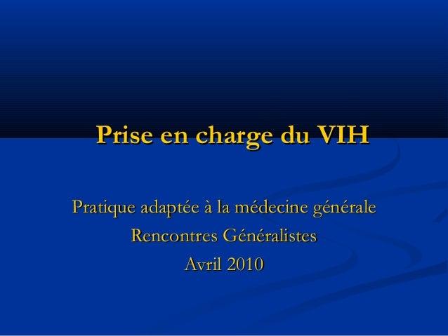 Prise en charge du VIHPrise en charge du VIH Pratique adaptée à la médecine généralePratique adaptée à la médecine général...