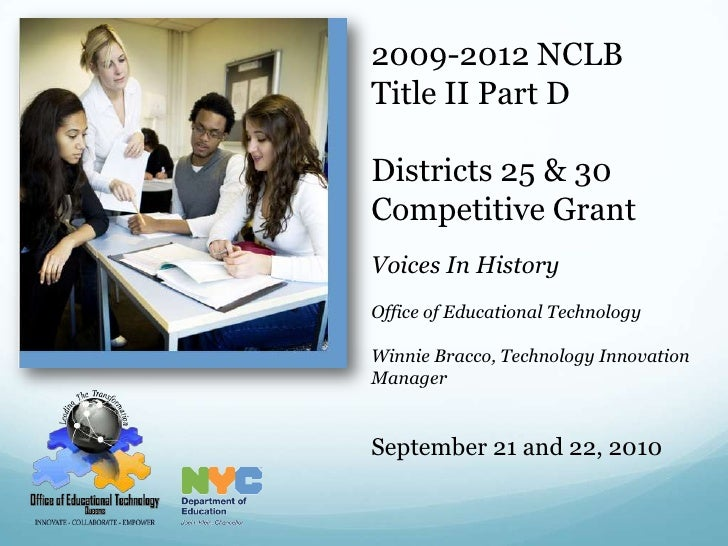 2009-2012 NCLB<br />Title II Part D<br />Districts 25 & 30<br />Competitive Grant<br />Voices In History <br />Office of E...