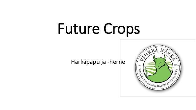 Future Crops Härkäpapu ja -herne