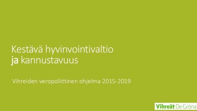 Kestävä hyvinvointivaltio ja kannustavuus Vihreiden veropoliittinen ohjelma 2015-2019
