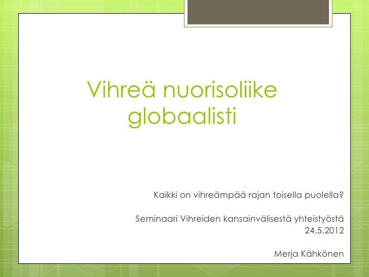 Vihreä nuorisoliike    globaalisti        Kaikki on vihreämpää rajan toisella puolella?    Seminaari Vihreiden kansainväli...