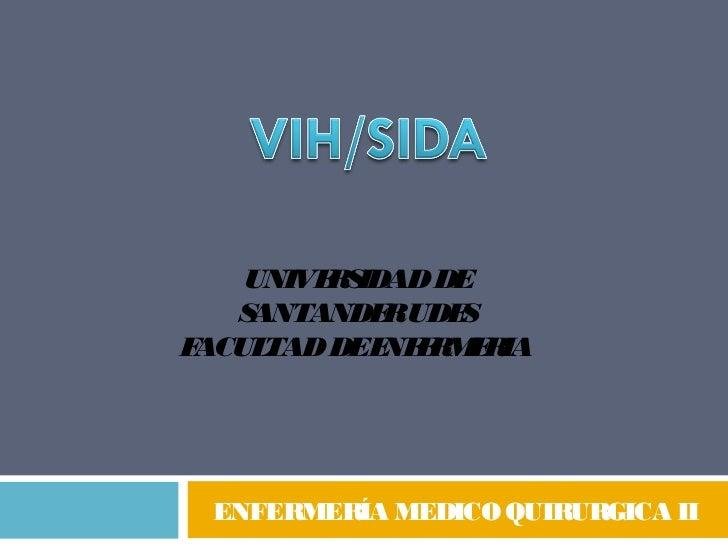 UNIVE S         R IDAD DE   SANTANDE UDE             R   SFACULTAD DEE E M R             NF R E IA  ENFERMERÍA MEDICO QUIR...