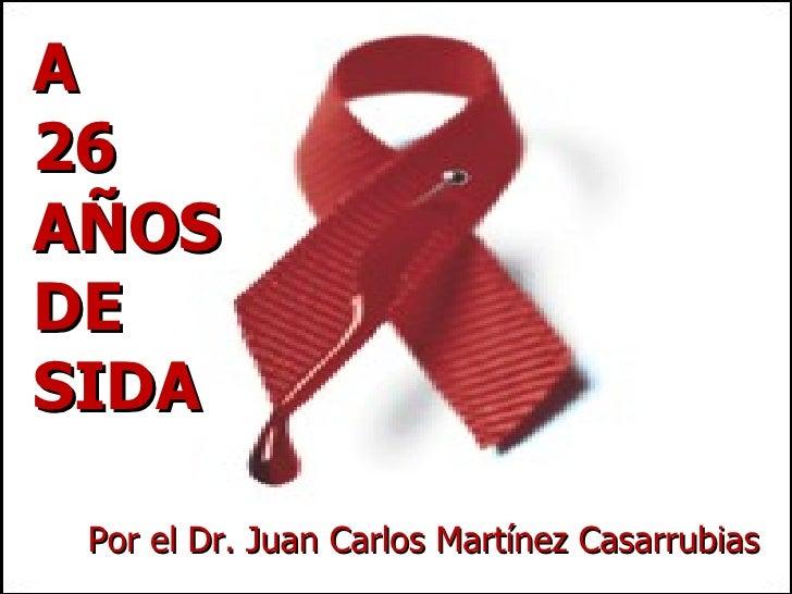 A 26 AÑOS DE SIDA Por el Dr. Juan Carlos Martínez Casarrubias