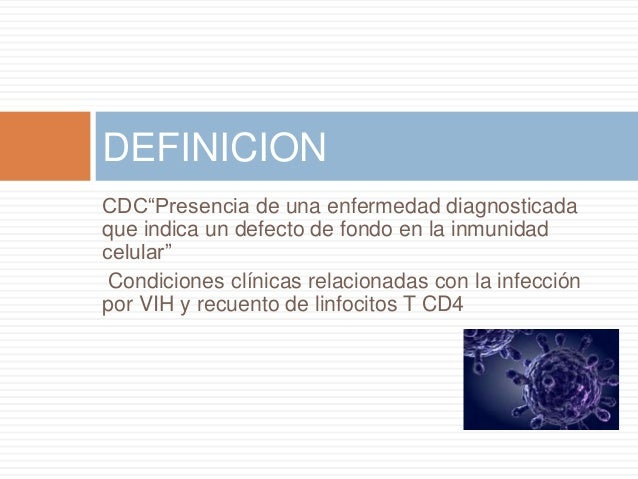 """CDC""""Presencia de una enfermedad diagnosticada que indica un defecto de fondo en la inmunidad celular"""" Condiciones clínicas..."""