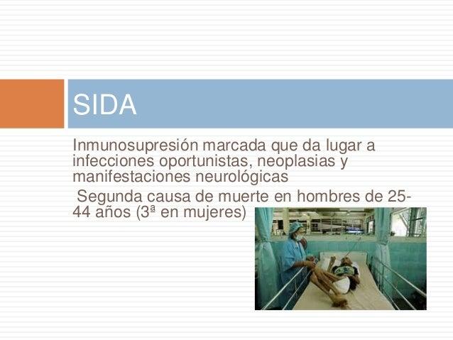 Inmunosupresión marcada que da lugar a infecciones oportunistas, neoplasias y manifestaciones neurológicas Segunda causa d...